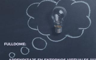 Fulldome y Educación: El aprendizaje en entornos virtuales inmersivos
