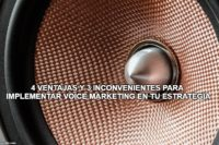 4 ventajas y 3 inconvenientes para implementar voice marketing en tu estrategia